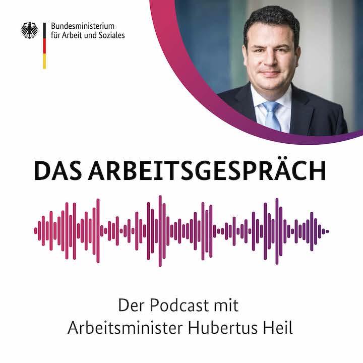 """Cover des Podcasts """"Das Arbeitsgespräch"""" mit Arbeitsminister Hubertus Heil"""